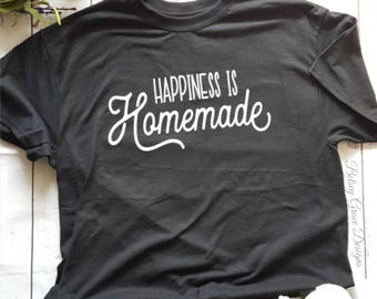 Happiness is homemade, Farmhouse Style Tshirt, Ladies Graphic Tshirt, Fixer Upper Style Shirt, Home shirt