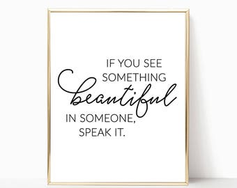 If you see something beautiful in someone speak it printable, print, printable art, wall decor, wall art, home decor, inspirational print,