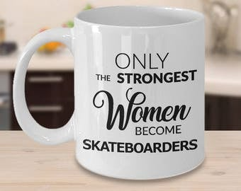 Skateboarder Gifts - Skateboarding Mug - Only the Strongest Women Become Skateboarders Coffee Mug Ceramic Tea Cup Gift for Skateboarders