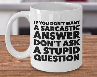 Funny Work Coffee Mug - Sarcastic Mug - If You Don't Want a Sarcastic Answer Don't Ask a Stupid Question Snarky Ceramic Coffee Cup Tea Mug