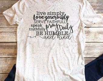 Live simply, love generously, serve faithfully, pray daily, faith, inspiration, Women's Shirt, Vinyl Shirt, T-shirt, Tee Shirt, Women's Tee
