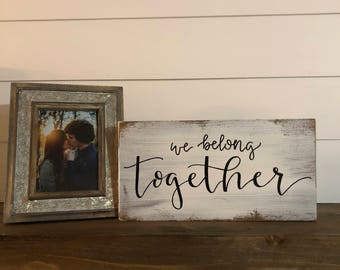 READY TO SHIP We Belong Together Solid Wood Sign