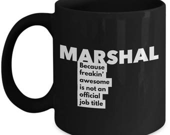 Marshal because freakin' awesome is not an official job title - Unique Gift Black Coffee Mug