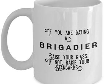 if you are dating a Brigadier raise your glass. if not, raise your standards - Cool Valentine's Gift