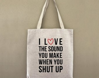 Custom Tote Bag I Love The Sound You Make When You Shut Up Customizable Personalized Gift For Her Gift For Him Shopping Bag Bulk Market