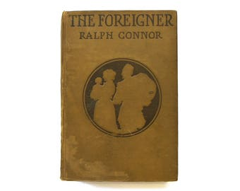 Antique 1900s Book, Victorian Novel, Retro Fiction Novel Book, The Foreigner A Tale of Saskatchewan, Ralph Connor, Classic Canadian Authors