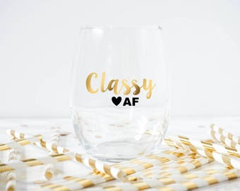Classy AF Wine Glass- Funny Wine Glass- Classy- Classy Gift- Best Friend Gift- Funny Gift- Birthday Gift- Gifts for her- Mom Wine Glass