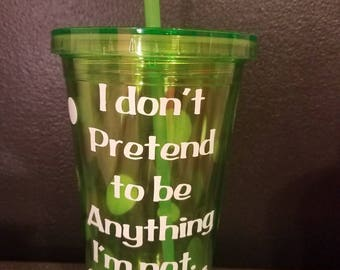 I don't pretend to be anything I'm not.. except sober . Bright green neon tumbler