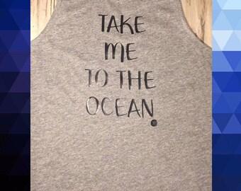 Womens Tank Top/ Take me to the ocean/ Beach Tank Top