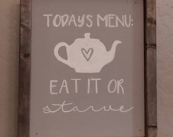 Todays menu: Eat it or starve, chalk sign