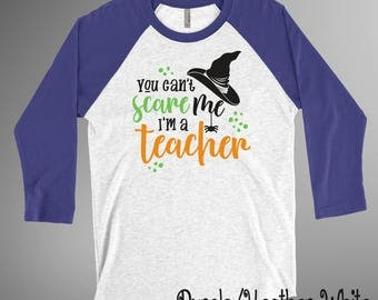 You Can't Scare Me, I'm A Teacher Shirt Baseball Tee Raglan 3/4 Sleeve Soft Halloween Shirt