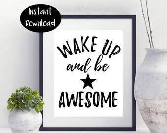 Wake Up And Be Awesome ,Awesome Print Instant Downloads