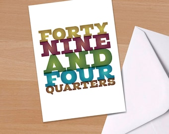50th Birthday Card, Forty Nine and Four Quarters, Funny 50th, Big 5-0, Fiftieth birthday, Typographical, Greetings Card, Colourful
