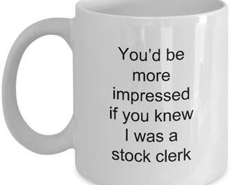 Stock Clerk Coffee Mug You'd Be More Impressed Clerk Stocking Coffee Mug