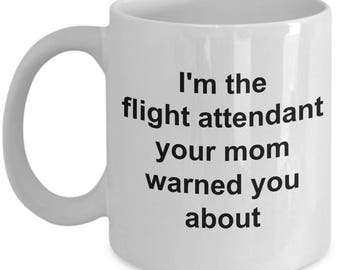 Flight Attendant Gifts-I'm the flight attendant your mom warned you about-funny coffee mugs-airline stewardess