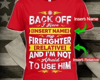 Personalized Firefighter Back Off Shirt Fire Fireman Gift Tshirt Wife Daughter Dad Daddy T-shirt Shirts Tee Present Clothing Apparel