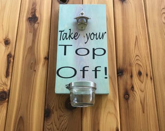Humorous gift - humorous bottle opener - gift for him - take your top off wall mounted bottle opener - cast iron opener - birthday gift