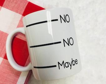 No, no, maybe coffee mug, coffee mug, funny coffee mug, cute coffee mug, coffee mug sayings, don't talk to me until I've had my coffee