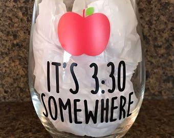 It's 3:30 Somewhere,  Teacher Wine Glass, Stemless Wineglass, Teacher Appreciation Gift, End of School Year, Personalized Teacher Gift,Apple