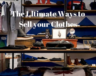 The Ultimate Ways to Sell your Clothes