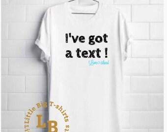 Love island ive got a text t-shirt
