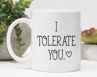 Valentines Day Gift, I Tolerate You, Funny Coffee Mug, Mugs With Sayings, Anniversary Gift, Gift For Him, For Her, Birthday Gift, Quote Mug