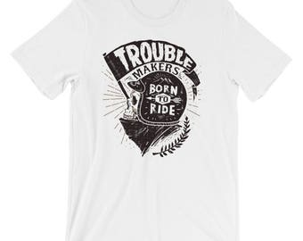 Born To Ride Trouble Makers Short-Sleeve Unisex T-Shirt