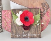 SALE! Floral Wooden Sign, We Chose Forever Wood Plaque and Felt Flowers, Wood Sign with Felt Flowers, Red Flower, Valentine's Day Gift Idea