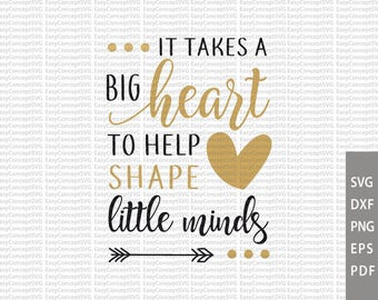 It Takes a Big Heart To Help Shape Little Minds, svg instant download design, eps, png, pdf Cut File, svg file, dxf Silhouette