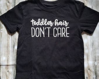Toddler Hair Don't Care Toddler Shirt- Messy Hair - Kid's Shirt - Boy's Clothing - Girl's Shirt - Little Boy Little Girl Shirt
