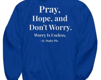 "Christian Gift Idea! Saint Quote Adult Hoodie -Padre Pio Quote! ""Pray, Hope, and Don't Worry. Worry is Useless."" - 7 BEAUTIFUL COLORS!"