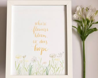 Where flowers bloom so does hope | inspirational quote | floral print | hand lettered print | decor