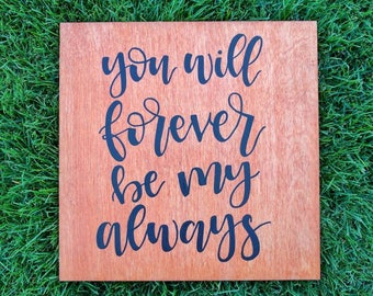Wood Sign - You Will Forever Be My Always