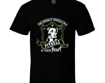The Biggest Muscle In A Pitbull Is Their Heart T Shirt