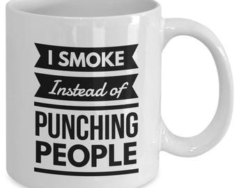 I Smoke Instead of Punching People