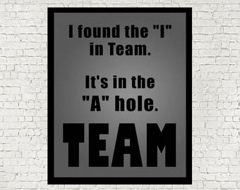 I Found The I In Team, It's in the A Hole, Teamwork, Teamwork Quote, Team Work, Printable, Sportsmanship, Sports Teamwork