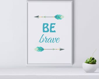 Be Brave Quote Print, Wall Art, Motivational Quote, Art Print, Be Brave Nursery Art, Tribal Arrow, Room Decor, Chirstmas Gift, Printable