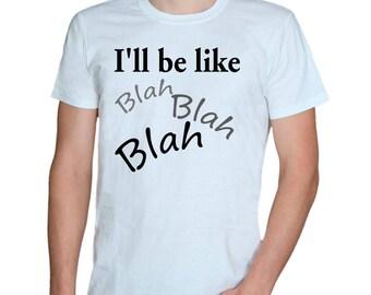 I'll be like Blah Blah Blah/white t-shirt/mens t-shirts