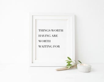 Things Worth Having are Worth Waiting For Print - Printable Wall Art - Typography Poster - Digital Print - Home Decor - Instant Download