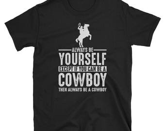 Cowboy Shirt- Always Be Yourself Tee - Cowboy Gift T-Shirt