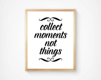 Collect Moments Not Things, Wall Art, Typography Print, Home Decor, Motivational, Inspirational. Digital Download, Printable