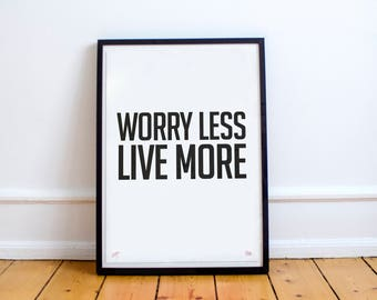 Worry less live more: Limited Edition Typographic Quote Poster