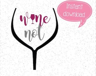 Wine Not SVG, Wine SVG, SVGs, Cricut Cut File, Silhouette File