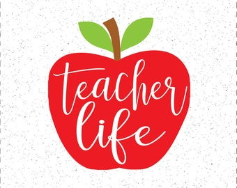 Teacher Life SVG, Apple SVG, Teacher SVG, Teach Appreciation svg, Cricut Cut File, Silhouette File