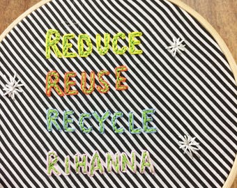 Reduce, Reuse, Recycle, Rihanna * Broad City embroidery