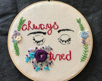 Always Tired- 7-inch Embroidery Hoop
