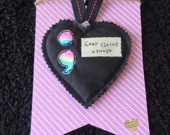 Keep going always heart hanger - semicolon - Mental health awareness - Recovery - Support