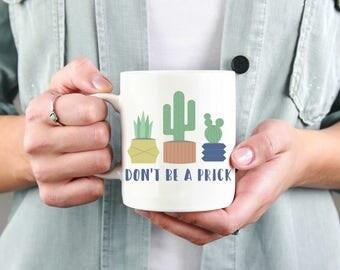 Don't Be a Prick Coffee Mug, Cactus Mug, Funny Gift, Office Mug