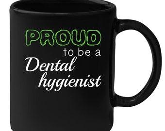 Dental Hygienist - Proud To Be A Dental Hygienist 11 oz Black Coffee Mug