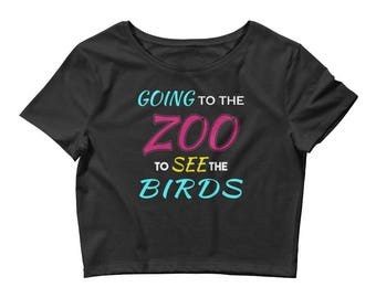 Going to the Zoo to See the Birds T-Shirt - Women's Crop Top Shirt